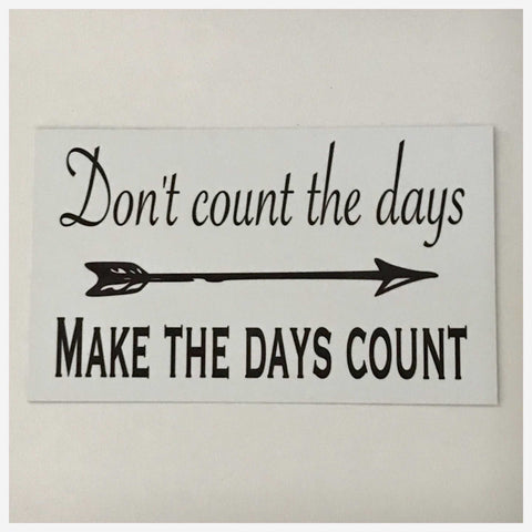 Don't Count The Days Make The Days Count Sign Wall Plaque or Hanging - The Renmy Store