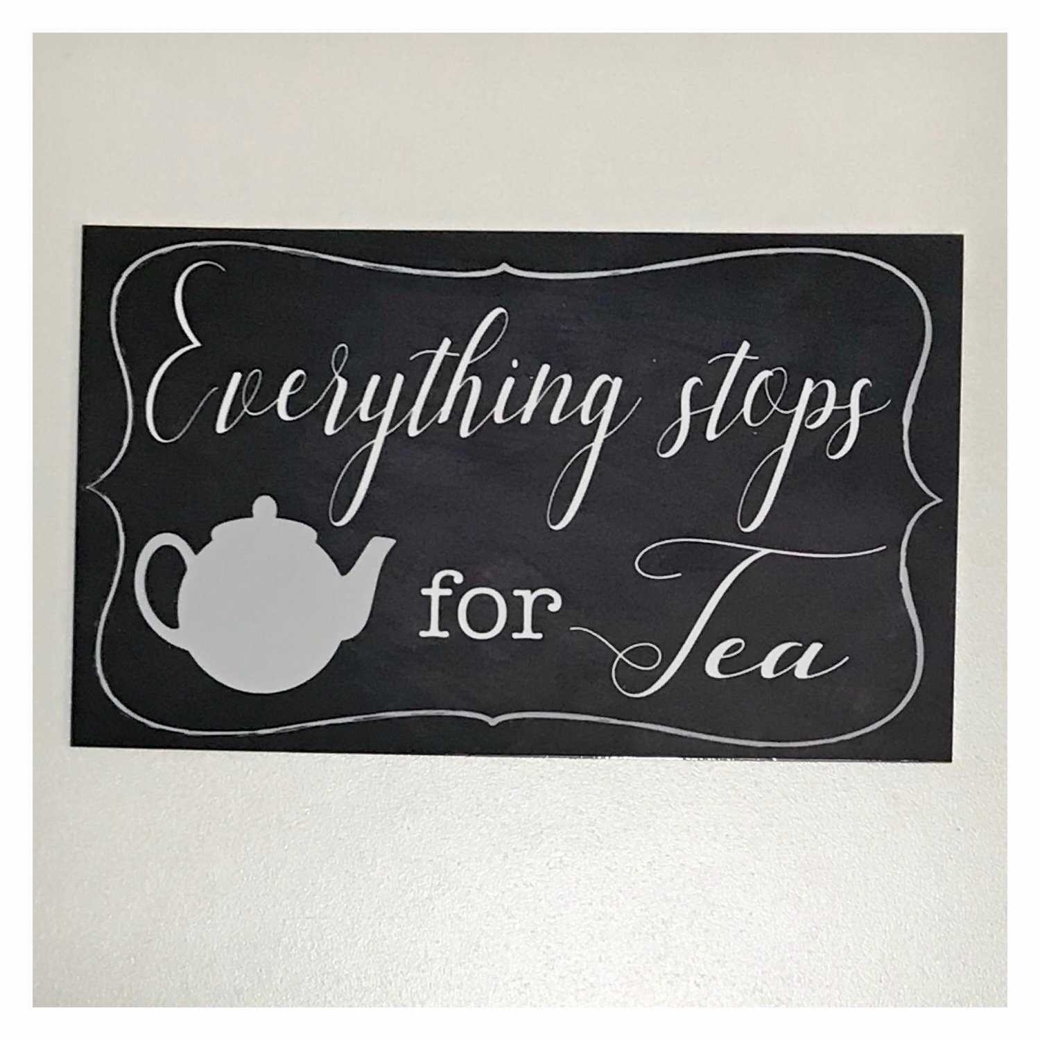 Everything Stops For Tea Sign - The Renmy Store