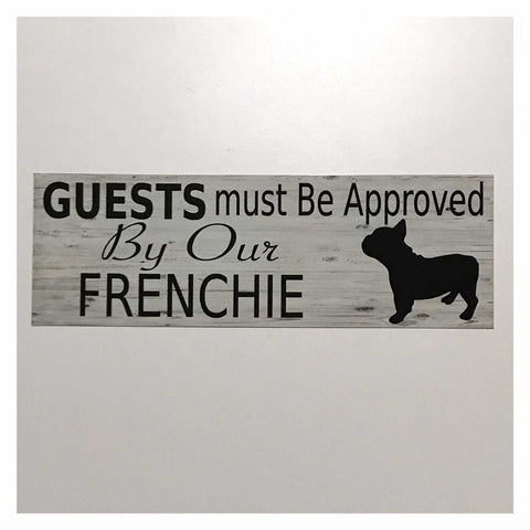 Frenchie French Bull Dog Guests Must Be Approved By Our Sign Hanging or Plaque Pet - The Renmy Store