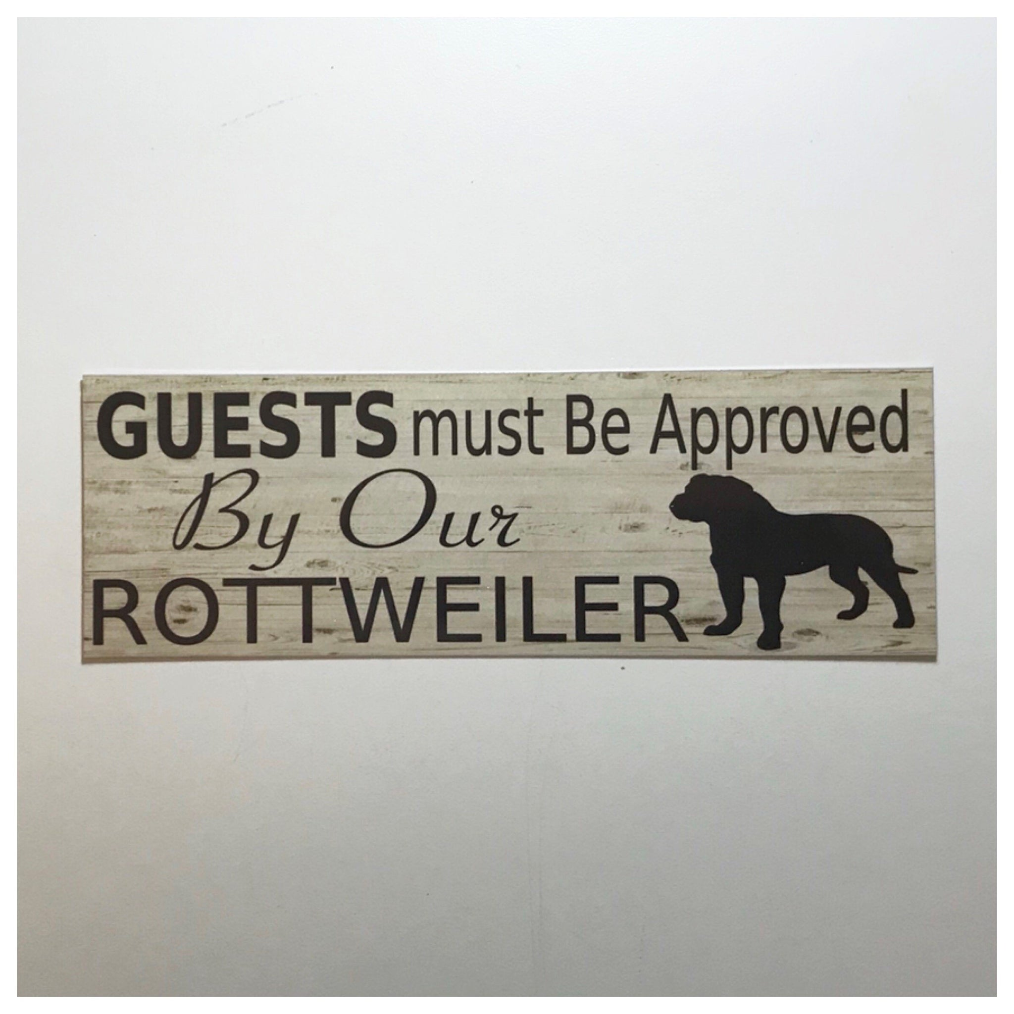 Rottweiler Dog Guests Must Be Approved By Our Sign - The Renmy Store