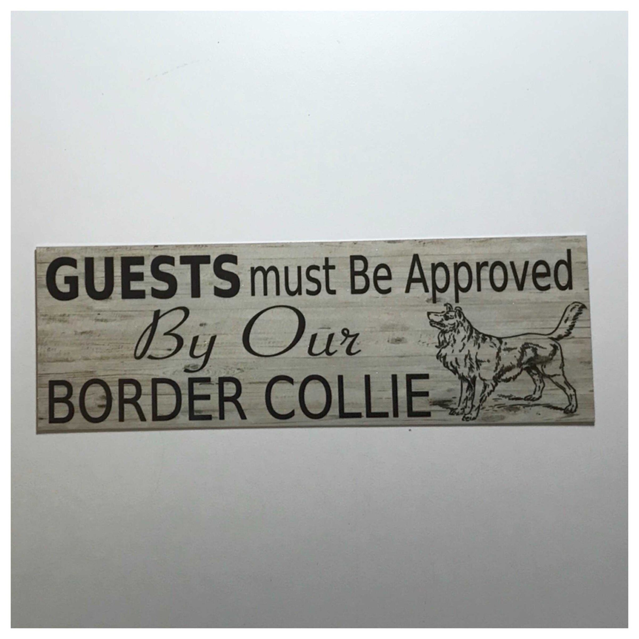 Border Collie Dog Guests Must Be Approved By Our Sign | The Renmy Store