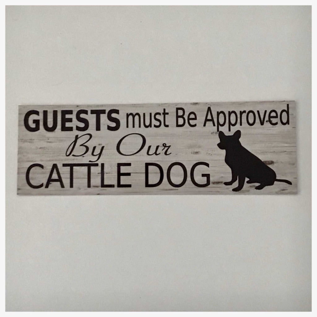 Cattle Dog Guests Must Be Approved By Our Sign Hanging or Plaque Pet - The Renmy Store