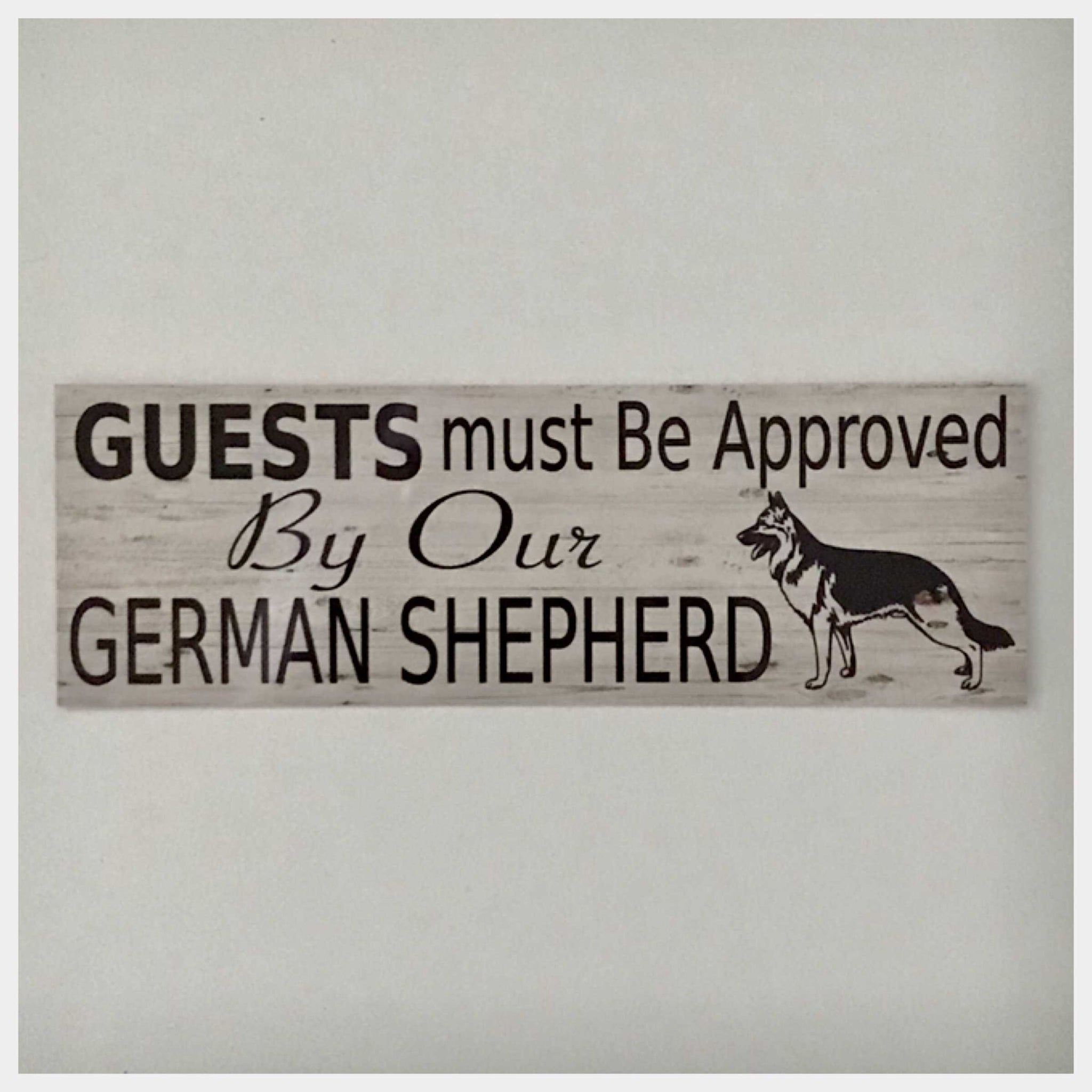 German Shepherd Dog Guests Must Be Approved By Our Sign Pet Plaques & Signs The Renmy Store