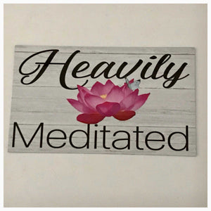 Heavily Meditated Meditation Timber Look Sign