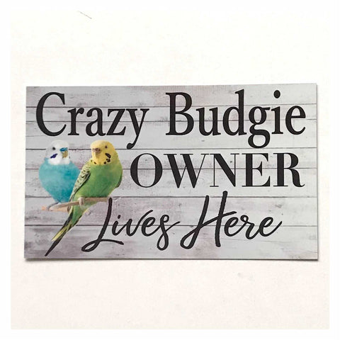 Crazy Budgie Owner Lives Here Sign Wall Plaque or Hanging - The Renmy Store