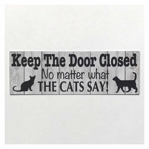 Keep The Door Closed No Matter What The Cats Say Sign - The Renmy Store