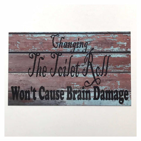 Changing The Toilet Roll Won't Cause Brain Damage Rustic Sign Plaques & Signs The Renmy Store