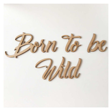 Born To Be Wild Word Wall Quote Art DIY Raw MDF Timber - The Renmy Store