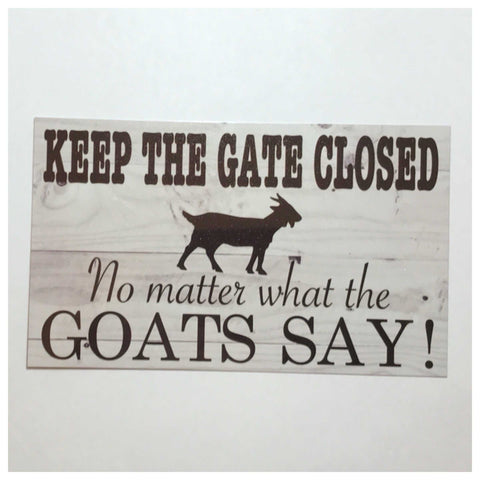 Keep The Gate Closed No Matter What The Goats Say Sign Wall Plaque Or Hanging - The Renmy Store