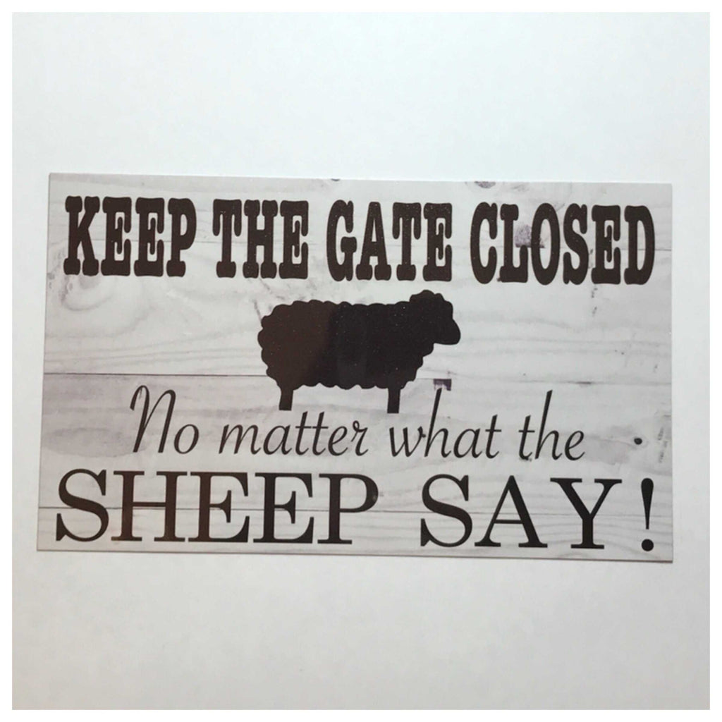 Keep The Gate Closed No Matter What The Sheep Say Sign Plaque Or Hanging - The Renmy Store