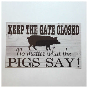 Keep The Gate Closed No Matter What The PIGS Say Sign - The Renmy Store