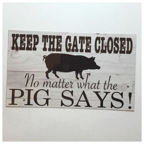 Keep The Gate Closed No Matter What The Pig Says Sign - The Renmy Store