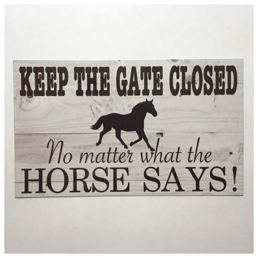 Keep The Gate Closed No Matter What The Horse Says Sign Wall Plaque Or Hanging Farm Country - The Renmy Store