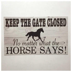Keep The Gate Closed No Matter What The Horse Says Sign - The Renmy Store