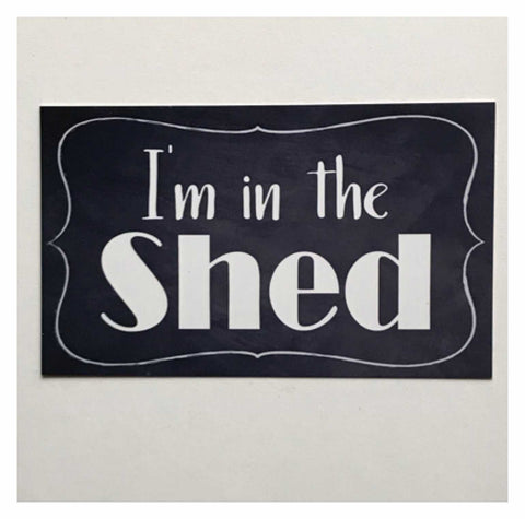 I'm In The Shed Sign Plaques & Signs The Renmy Store