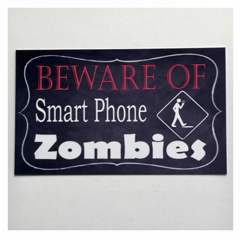 Beware of Smart Phone Zombies Teenager Funny Sign - The Renmy Store