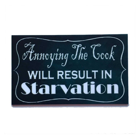 Annoying The Cook Will Result in Starvation Sign - The Renmy Store