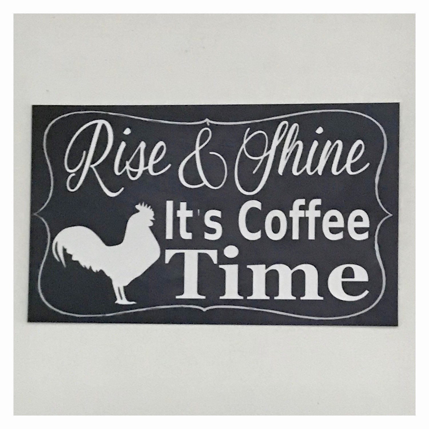 Rise & Shine its Coffee Time with Rooster Sign