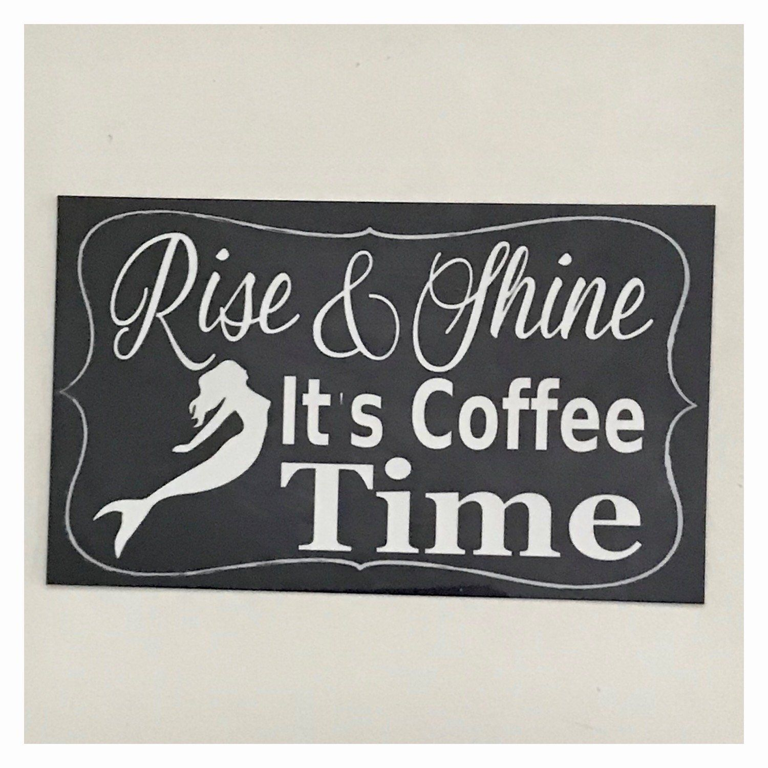 Rise & Shine its Coffee Time with Mermaid Sign Wall Plaque Or Hanging - The Renmy Store