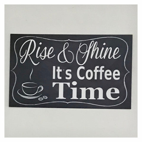 Rise & Shine its Coffee Time Sign Wall Plaque Or Hanging - The Renmy Store