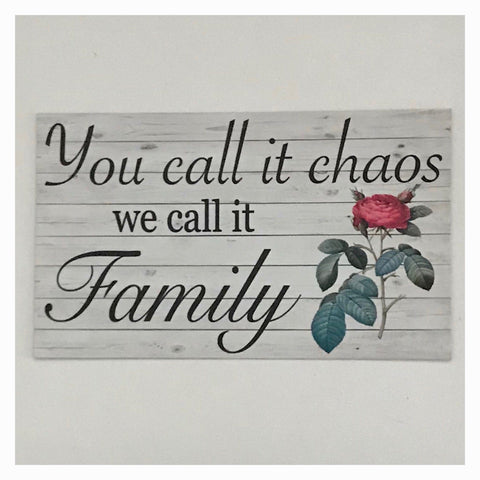 You Call It Chaos We Call it Family with Rose Sign