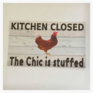 Kitchen Closed The Chic is stuffed Chicken Sign - The Renmy Store