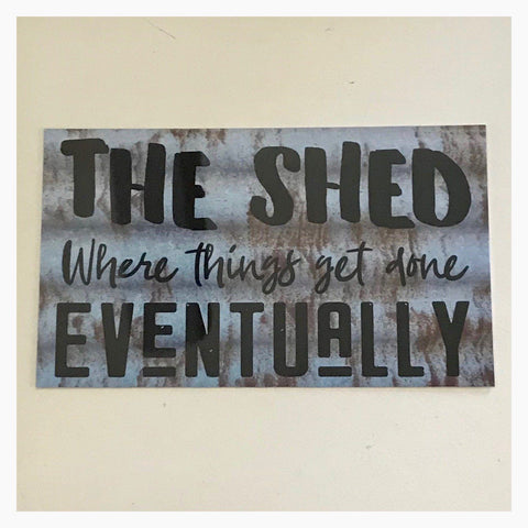 The Shed Where Things Get Done Eventually Sign Rustic Wall Plaque or Hanging - The Renmy Store