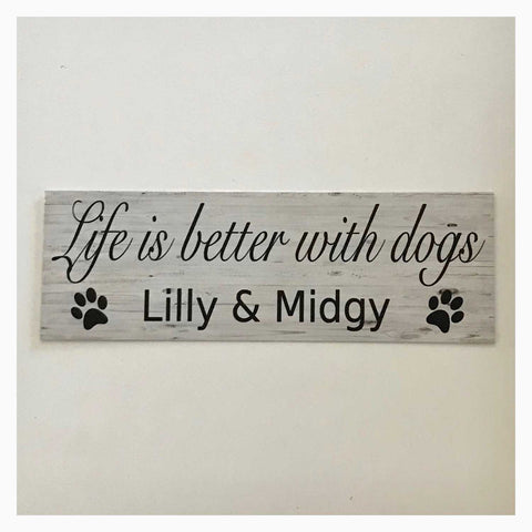 Life Is Better With Custom Your Dog or Dogs Name Sign Plaques & Signs The Renmy Store