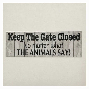 Keep The Gate Closed Animals Pet Sign