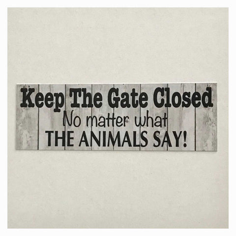 Keep The Gate Closed Animals Pet Sign Plaque or Hanging - The Renmy Store