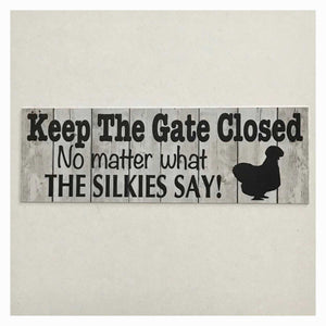 Keep The Gate Closed Silkie Chickens Hen Sign - The Renmy Store