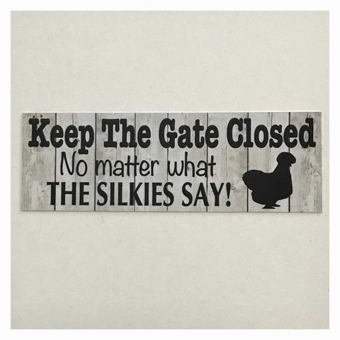 Keep The Gate Closed Silkie Chickens Hen Sign Plaques & Signs The Renmy Store
