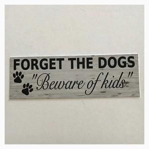 Forget The Dogs Dog Beware Of Kids Children Sign Plaques & Signs The Renmy Store