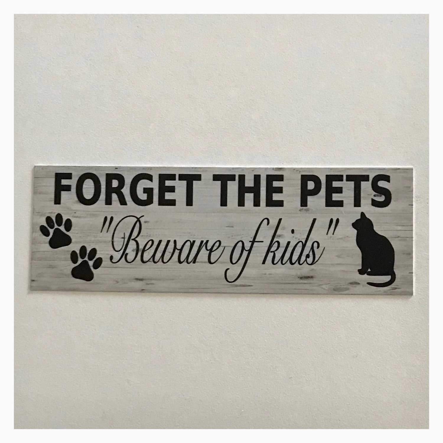 Forget The Pets Beware of Kids Dog Cat Bird Children Sign