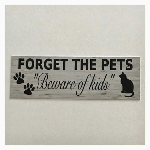 Forget The Pets Beware of Kids Dog Cat Bird Children Sign Wall Plaque Or Hanging - The Renmy Store
