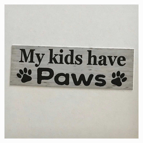 My Kids Have Paws Dog Dogs Cat Cats Sign Wall Plaque Or Hanging - The Renmy Store