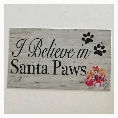 I Believe In Santa Paws Dog Pet Christmas Sign Wall Plaque or Hanging - The Renmy Store