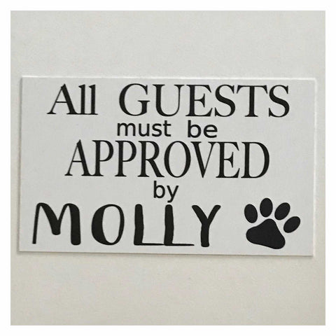 All Guests Must Be Approved By with your Pet Dog Cat Name Custom Sign Wall Plaque or Hanging - The Renmy Store