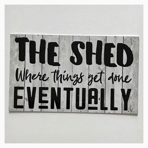 The Shed Where Things Get Done Eventually White Wash Sign - The Renmy Store