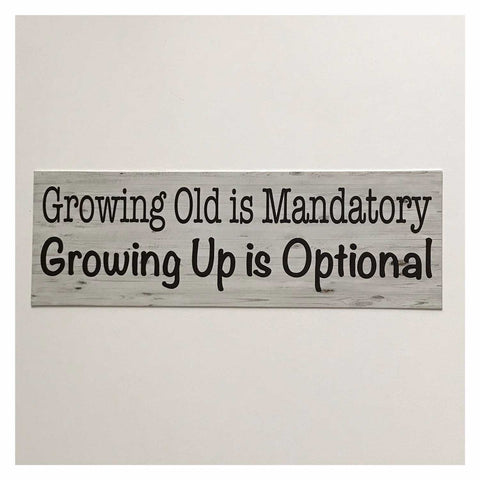 Growing Up is Mandatory Growing Up Is Optional Funny Sign Wall Plaque or Hanging - The Renmy Store