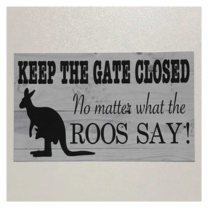 Keep The Gate Closed No Matter What The Roos Kangaroo Say Sign - The Renmy Store