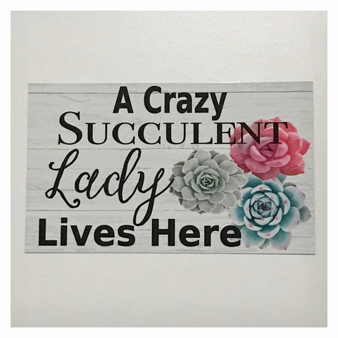 A Crazy Succulent Lady Lives Here Sign