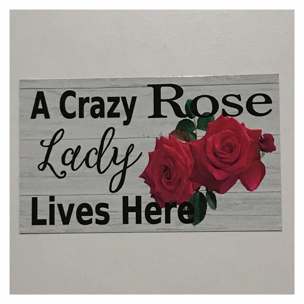 A Crazy Rose Lady Lives Here Sign Wall Plaque or Hanging - The Renmy Store