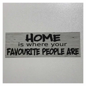 Home is Where Your Favourite People Are Sign Plaque Or Hanging