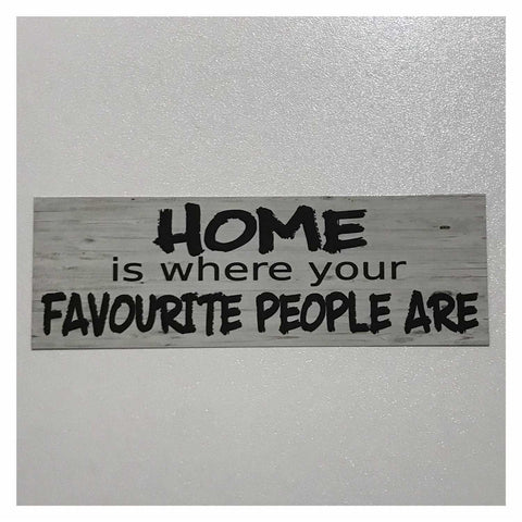 Home is Where Your Favourite People Are Sign Plaque Or Hanging - The Renmy Store