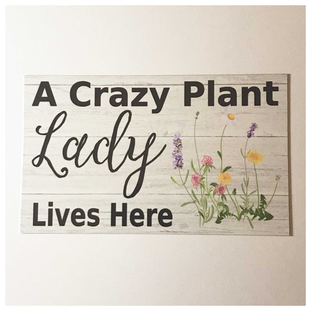 A Crazy Plant Lady Lives Here Sign Wall Plaque or Hanging - The Renmy Store