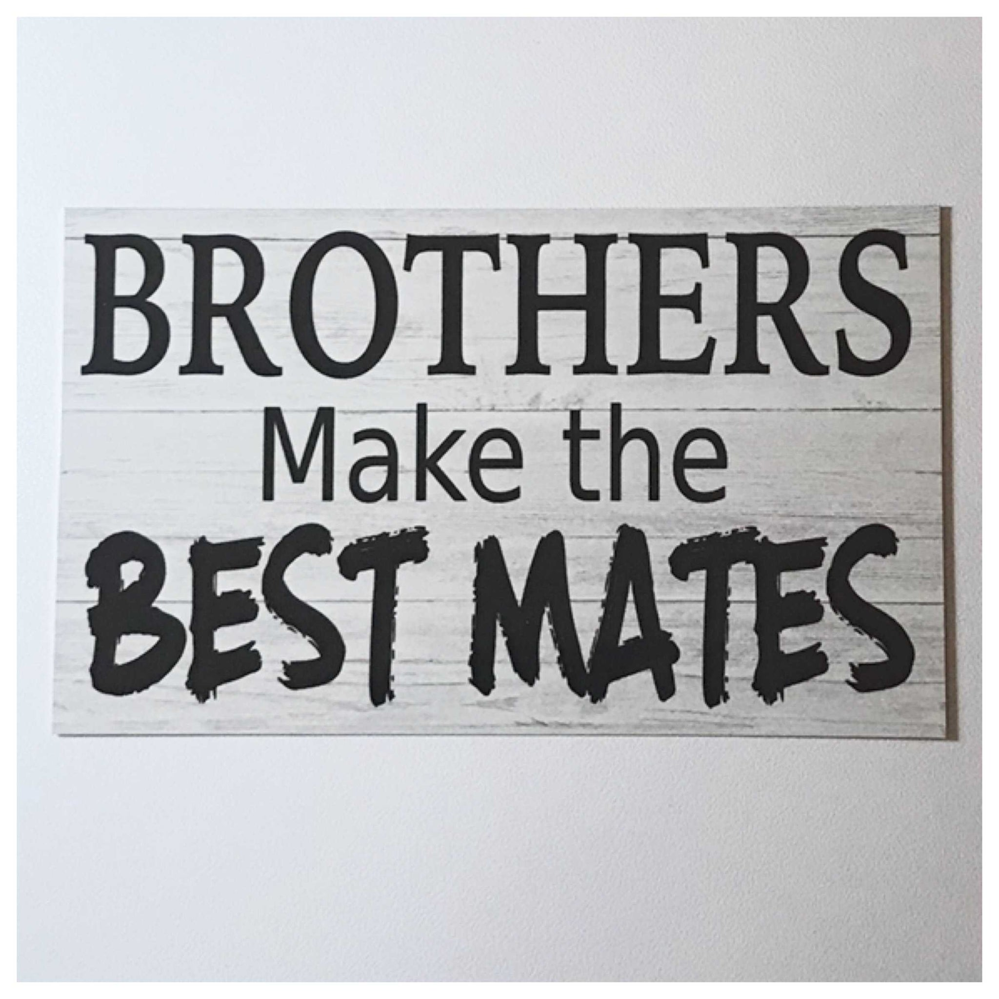 Brothers Make The Best Mates Sign - The Renmy Store