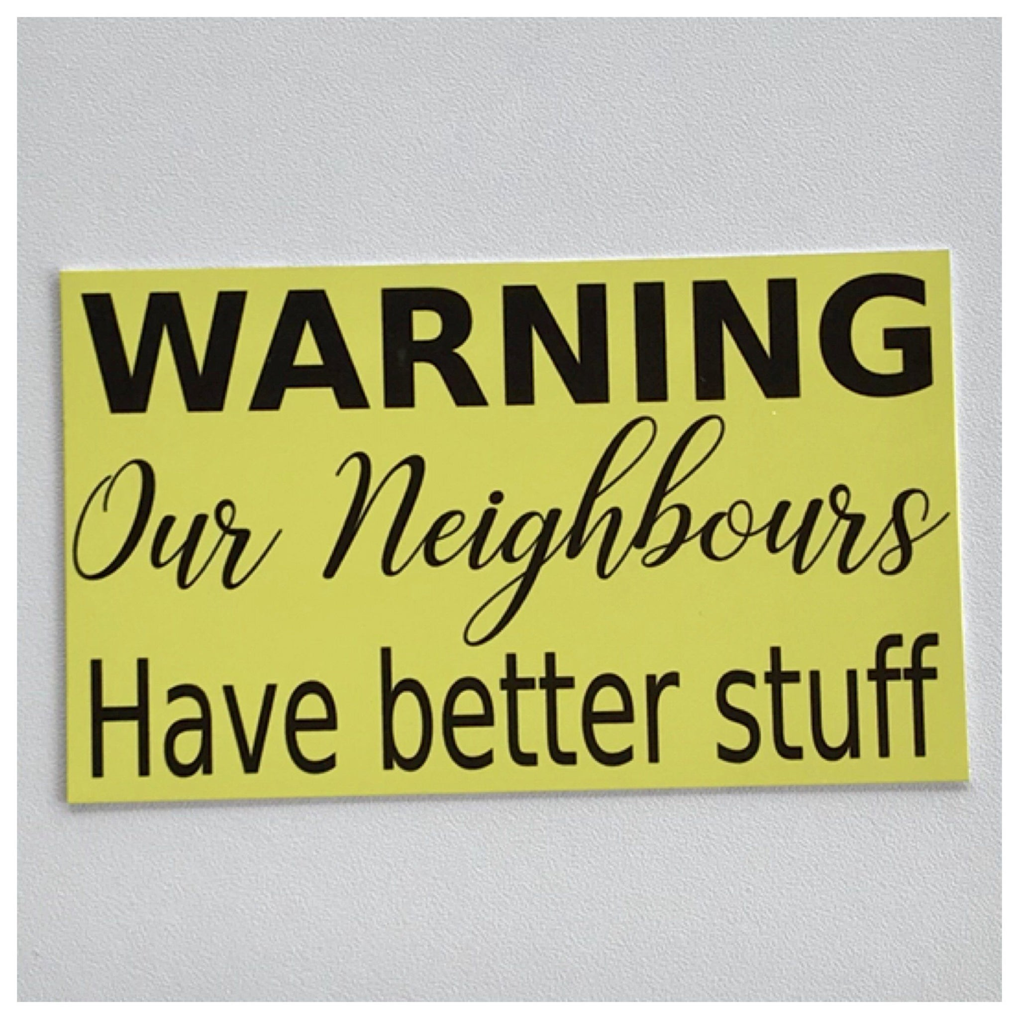 Warning Our Neighbours Have Better Stuff Sign Wall Plaque or Hanging - The Renmy Store