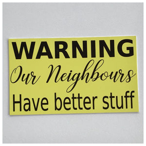 Warning Our Neighbours Have Better Stuff Sign