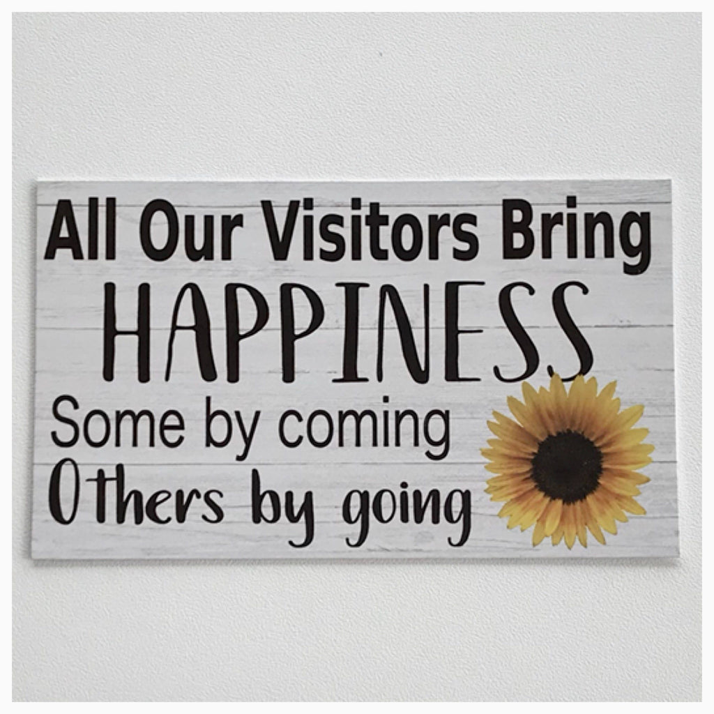 All Visitors Bring Happiness Some By Coming Others By Leaving Sign Wall Plaque or Hanging - The Renmy Store